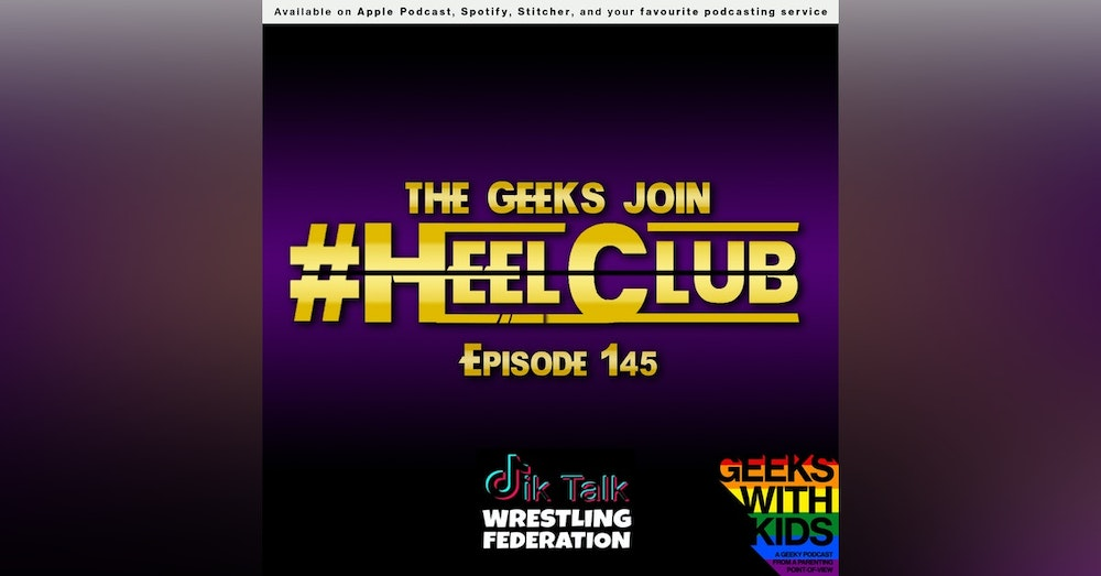 145 - The Geeks join #HeelClub