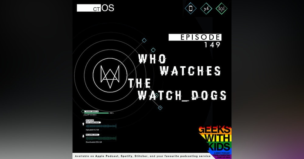 149 - Who watches the Watch Dogs