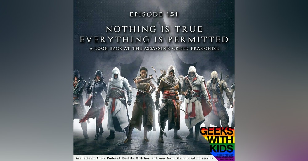151 - Nothing is True, Everything is Permitted - A Look Back at the Assassin's Creed Franchise