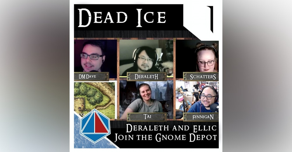 Deraleth & Ellic join the Gnome Depot | Dead Ice | Campaign 1: Episode 1