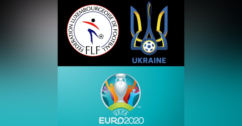#23: Preview of LUX/UKR EURO 2020 Qualifiers w/Aaron Barton of Proxima Jornada