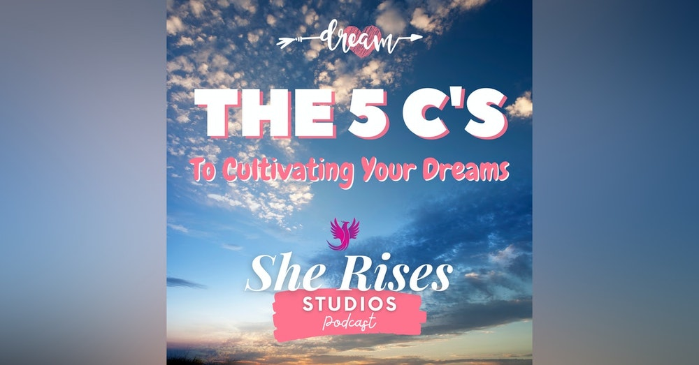 The 5 C's To Cultivating Your Dreams