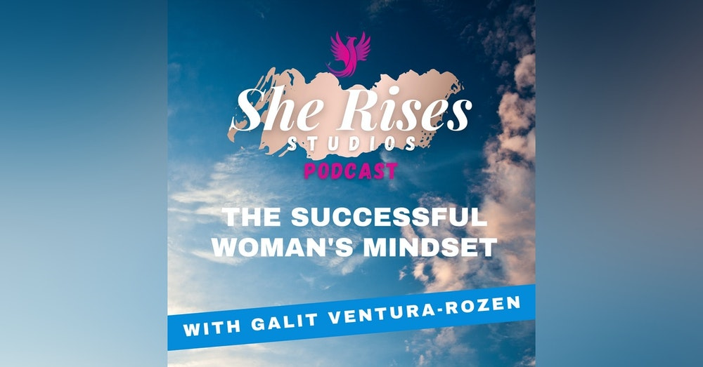 The Successful Woman's Mindset with Galit Ventura-Rozen