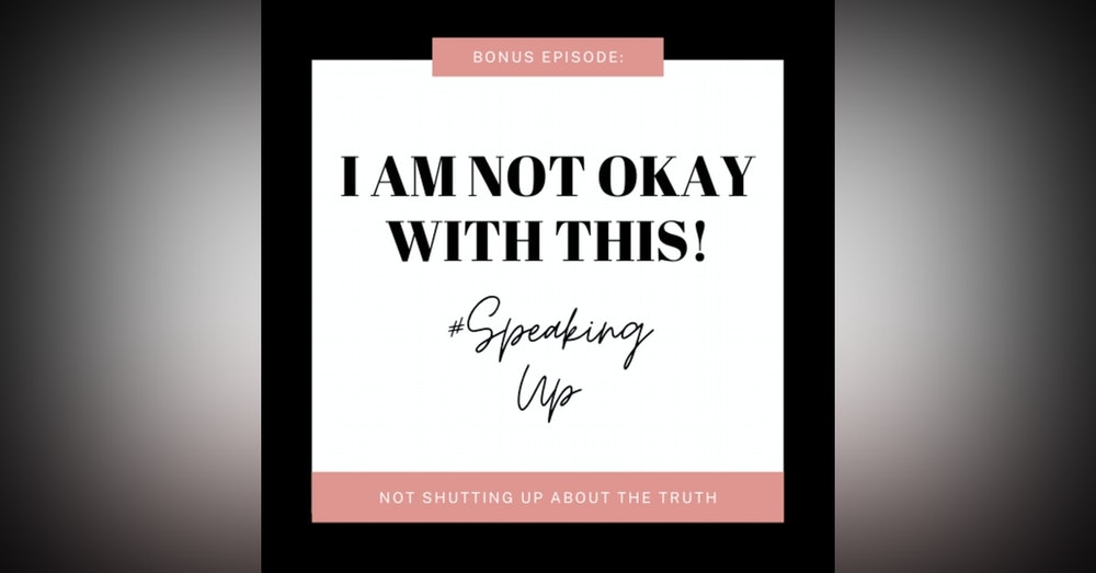 SPEAKING UP: I am NOT okay with this