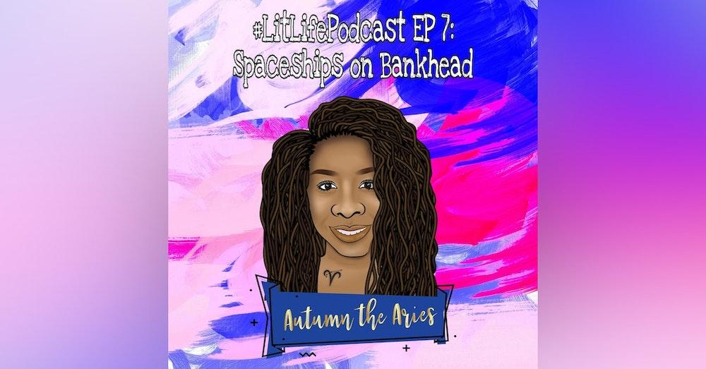 EP 7 - Spaceships on Bankhead
