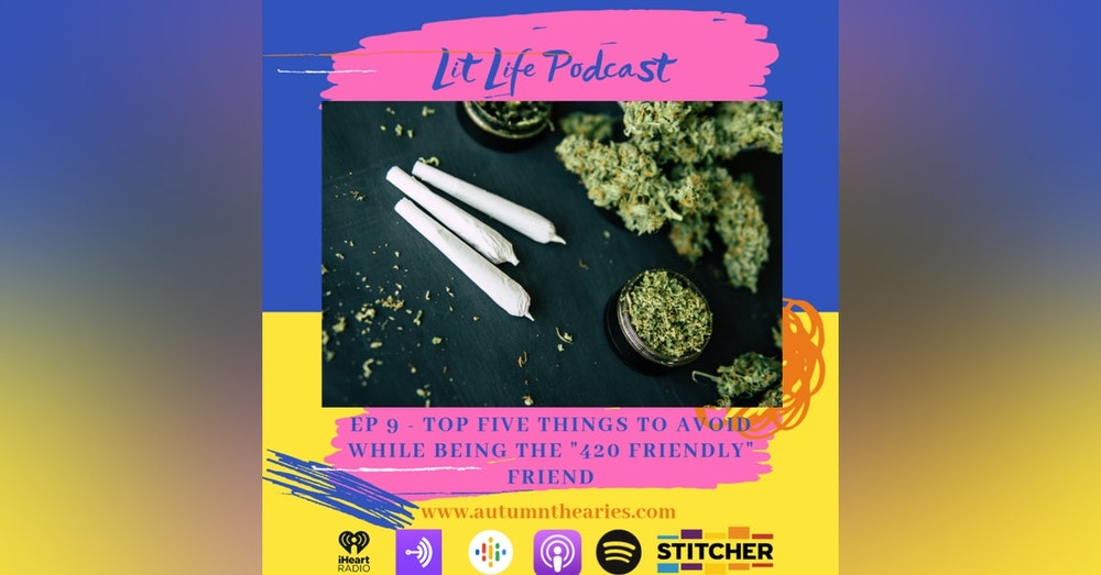 """EP 9 - Top five things to avoid while being the """"420 Friendly"""" Friend"""
