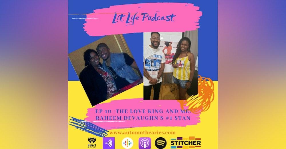 EP 10 - The Love King and Me: Raheem Devaughn's #1 Stan