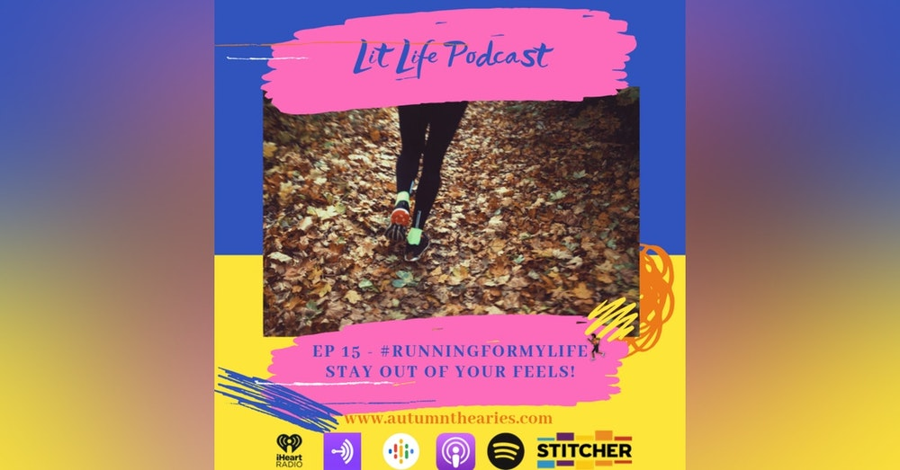 EP 15 - #RunningForMyLife - Stay out of your feels!