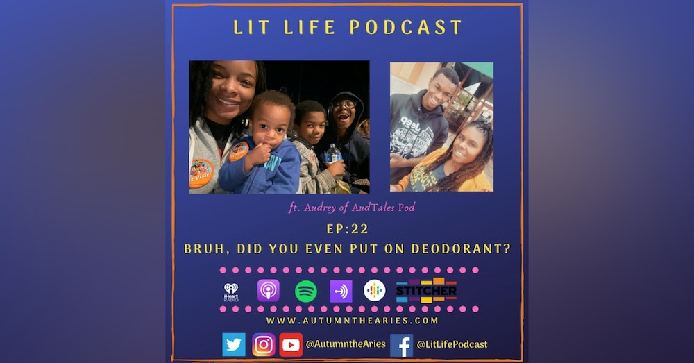 EP 22: Bruh, Did You Even Put on Deodorant?
