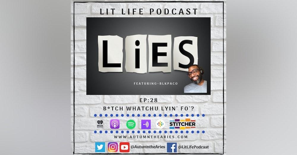 EP 28: B*tch Whatchu Lyin' Fo'?