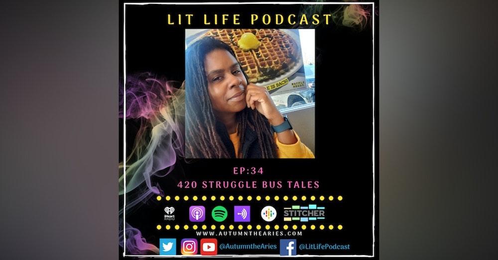 EP 34: 420 Struggle Bus Tales