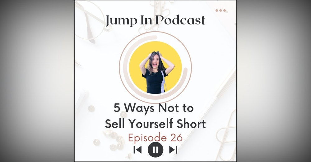 5 Ways Not to Sell Yourself Short
