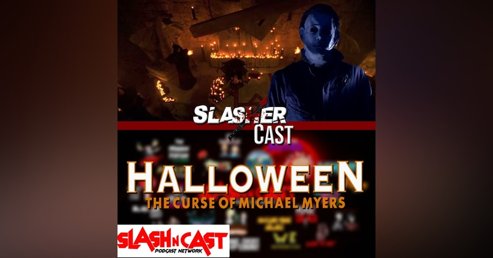 Slasher Cast#65 We Talk Halloween: The Curse of Michael Myers