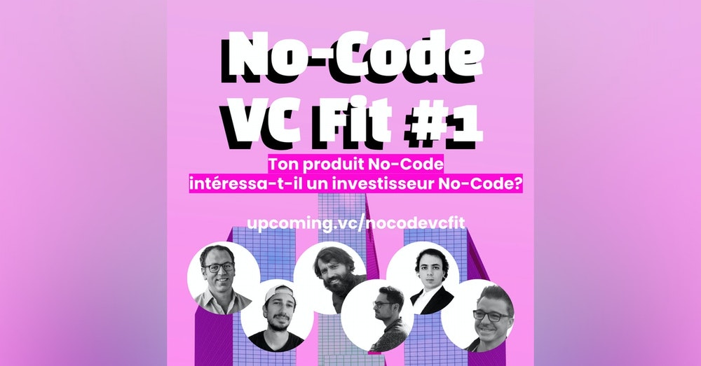 No-Code VC / Fit #1 - Avec Pascal Levy-Garboua, Business Angel & Venture Partner @ Long Journey Ventures.