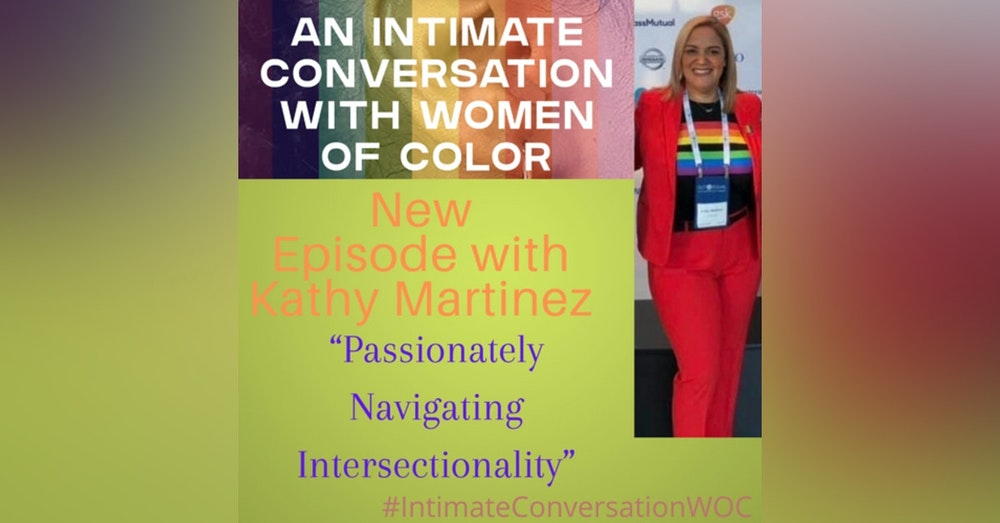 """""""Passionately Navigating Intersectionality"""" with Kathy Martinez, Director, Labor Relations, PRIDE ARG Field Lead"""