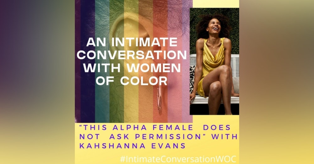 """""""This Alpha Female Does Not Ask Permission"""" with Kahshanna Evans, Brand, Marcomm & PR Strategist"""