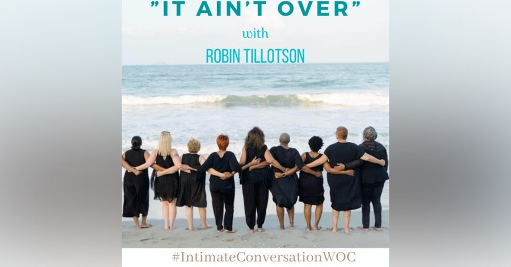 """""""It Ain't Over"""" with Robin Tillotson"""