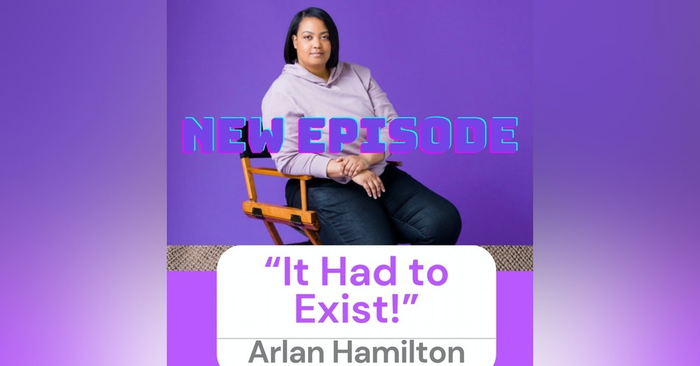 """""""It HAD to Exist!"""" with Arlan Hamilton"""
