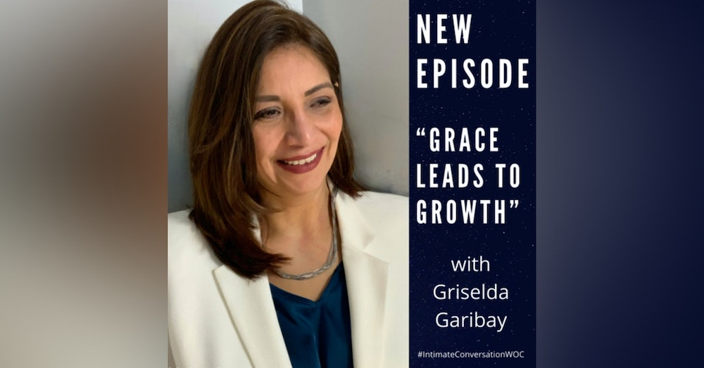"""""""Grace Leads to Growth"""" with Griselda Garibay"""