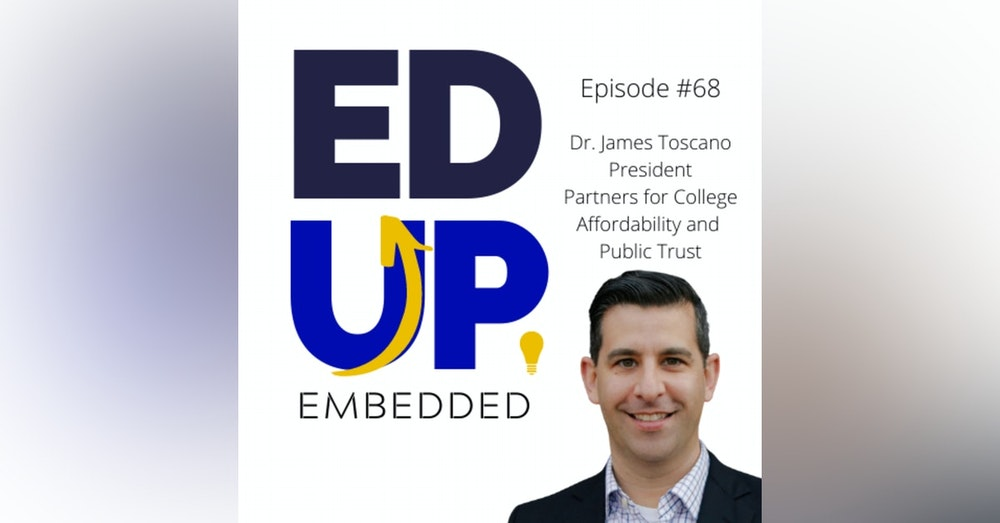 68: BONUS: EdUp Embedded - The Tuition Payer Bill of Rights - with Dr. James Toscano, President, Partners for College Affordability