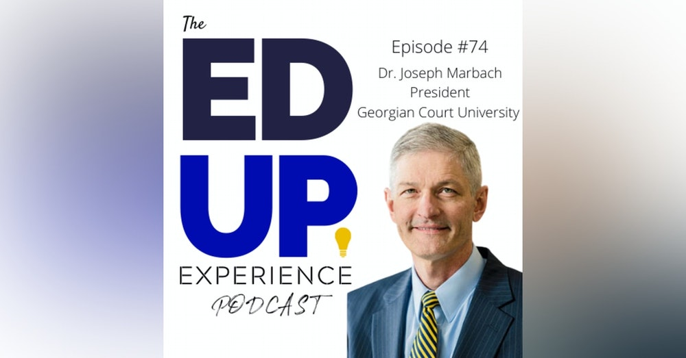 74: Value-Based Education for Accessibility and Affordability - with Dr. Joseph Marbach, President at Georgian Court University