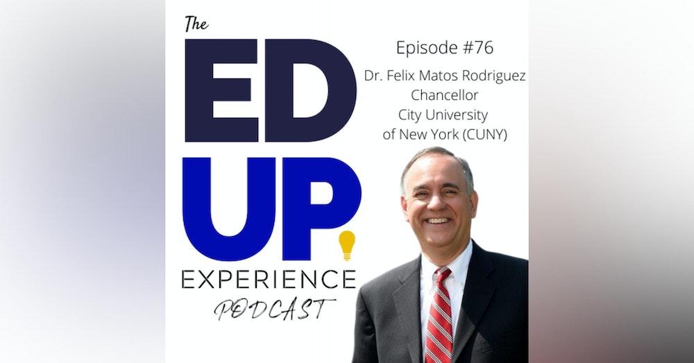 76: Anchoring New York City through Higher Education - w/ Dr. Felix Matos Rodriguez, Chancellor, City University of New York (CUNY)
