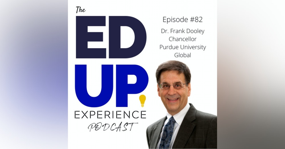 82: The Responsibility of Mentoring Students in Higher Education - with Dr. Frank Dooley, Chancellor, Purdue University Global