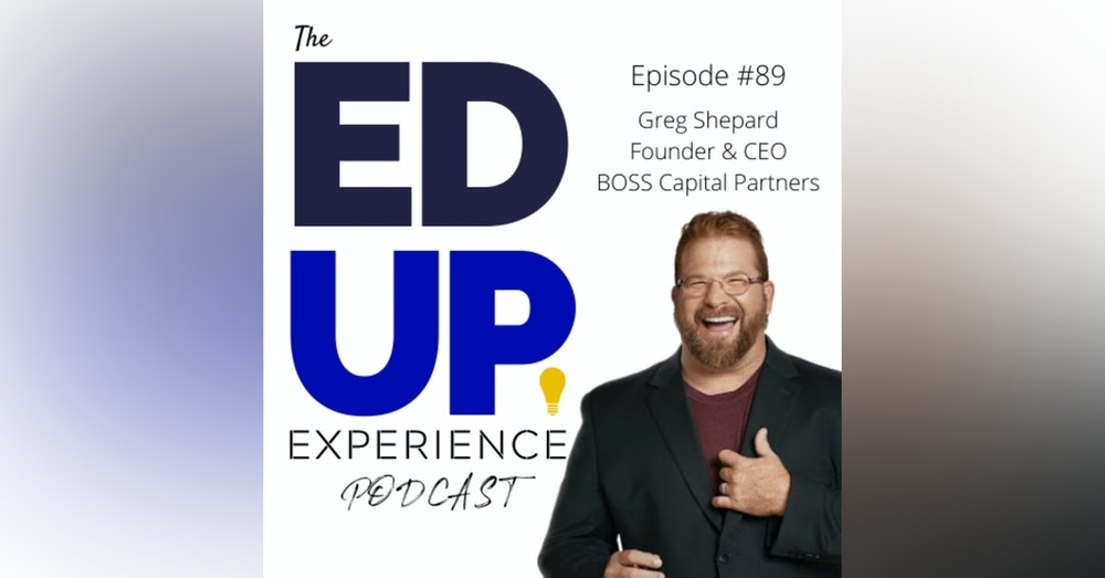 89: The Growth, Margin, and Retention of Higher Education - with Greg Shepard, Founder & CEO of Boss Capital Partners