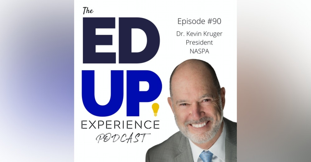 90: The State of Higher Education Student Affairs - with Dr. Kevin Kruger, President, NASPA