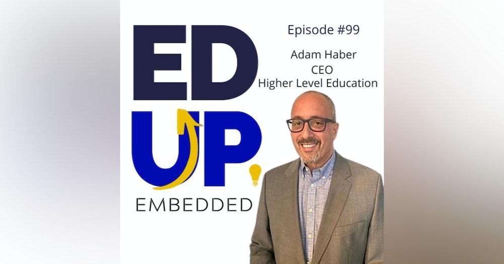 99: BONUS: EdUp Embedded: Adam Haber, CEO, Higher Level Education