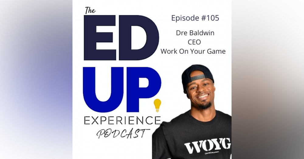 "105: A Higher Education Story, or Statistic - with Dre ""DreAllDay"" Baldwin, Founder/CEO, Work On Your Game"