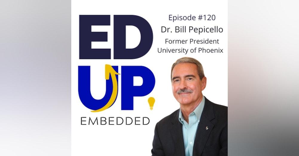 120. BONUS: EdUp Embedded - with Dr. Bill Pepicello, Former President, University of Phoenix