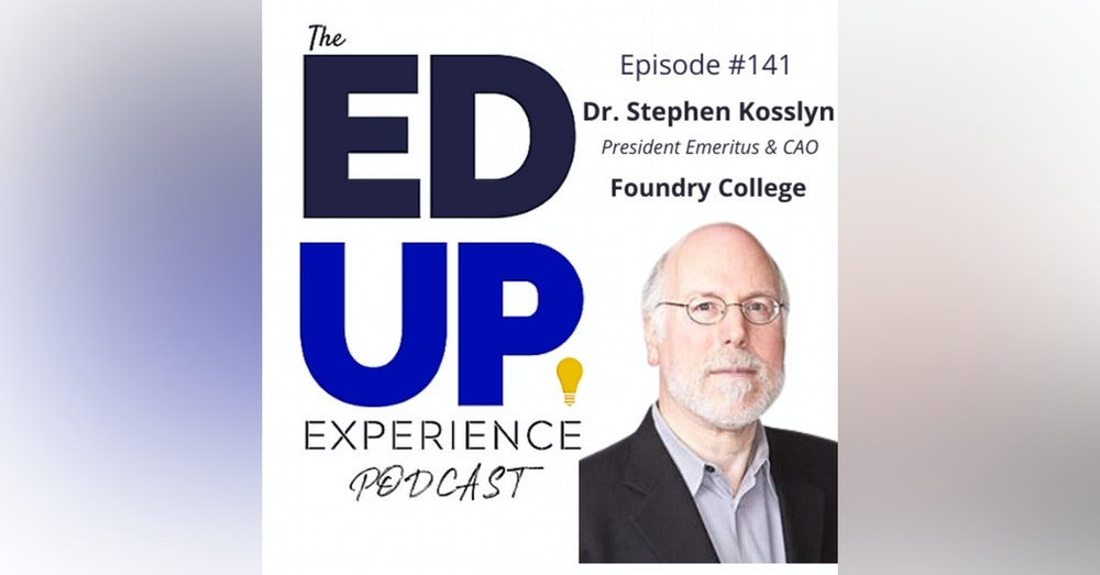 141: Future-Proofed Education - with Dr. Stephen Kosslyn, President Emeritus, & CAO, Foundry College