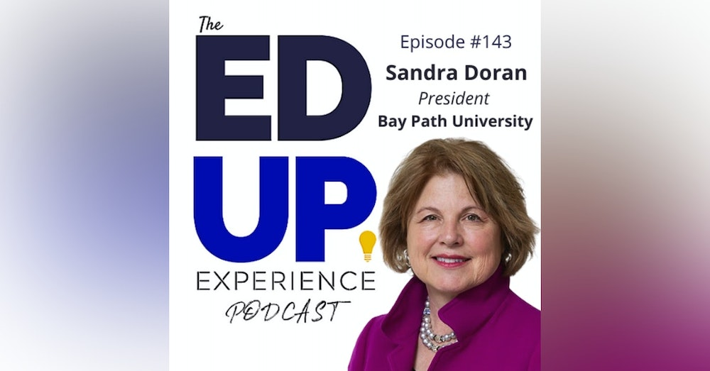 143: Fulfilling the Talent Pipeline (and supporting WOMEN) - with Sandra Doran, President, Bay Path University