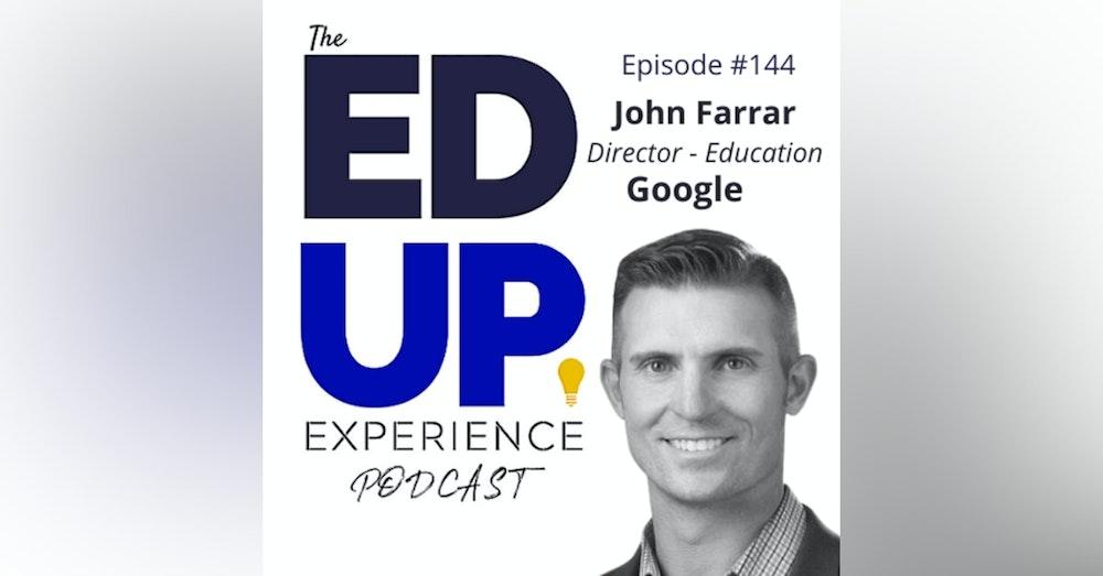 144: Digital Marketing in Higher Education- with John Farrar, Director of Education, Google