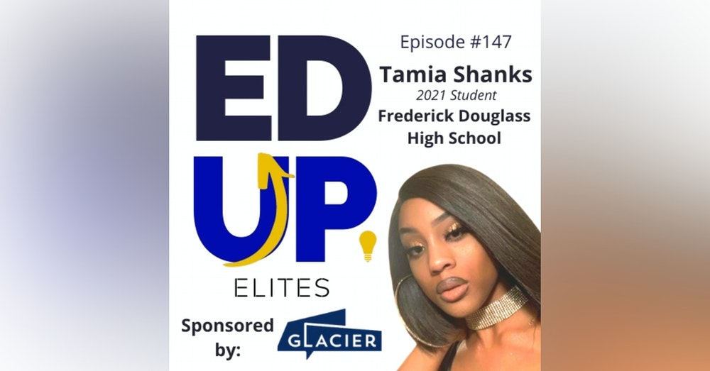 147: BONUS: EdUp Elites: Tamia Shanks, 2021 Student, Frederick Douglass High School