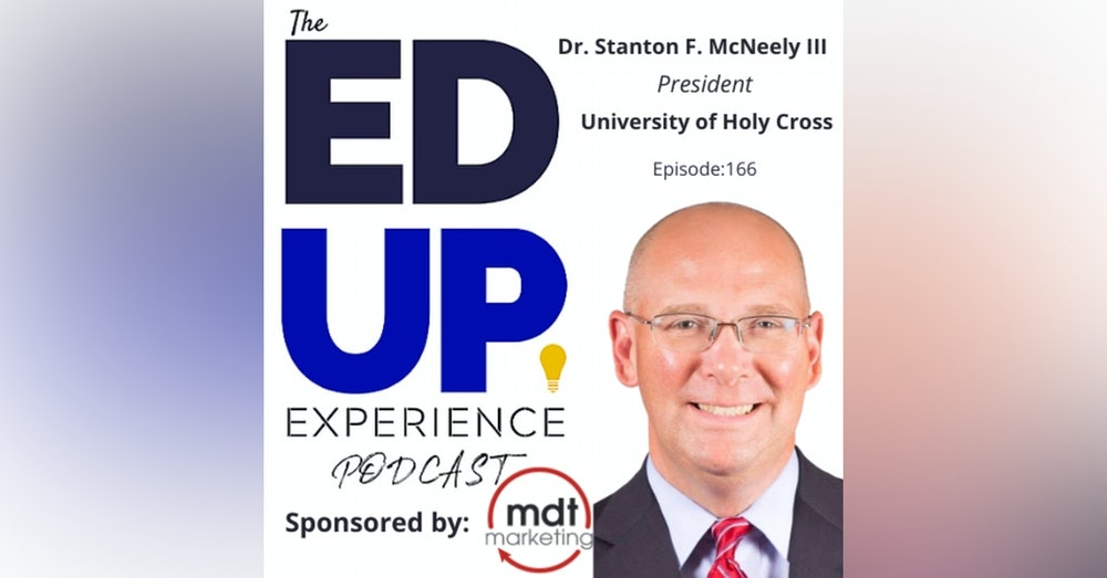 166: Students are NOT a Line Item - with Dr. Stanton F. McNeely III, President, University of Holy Cross