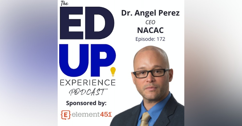 172: Tectonic Shifts in College Advising - with Dr. Angel Pérez, CEO, National Association for College Admission Counseling