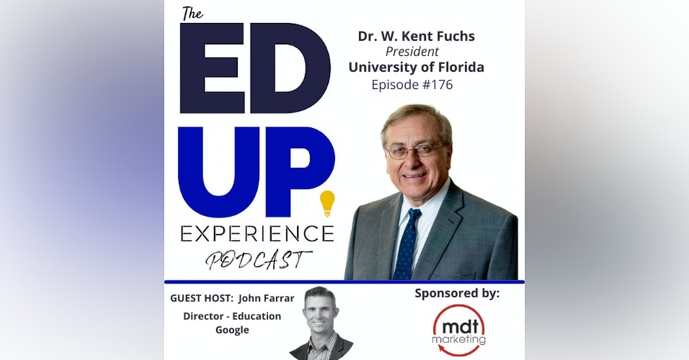 176: The Impact of the University of Florida - with Dr. W. Kent Fuchs, President, University of Florida