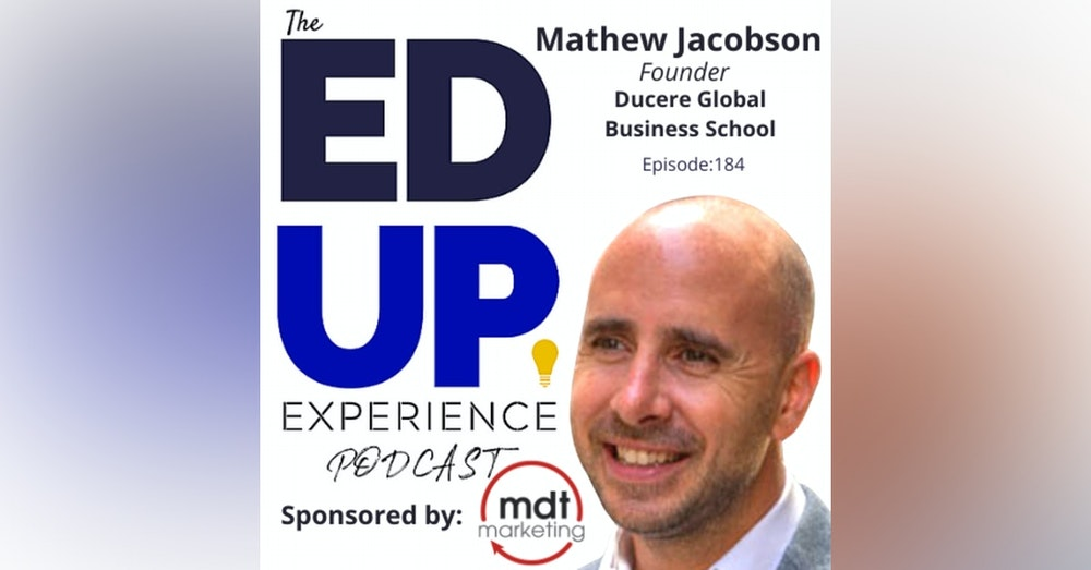 184: An Open Marketplace Inspires Choice - with Mathew Jacobson, Founder, Ducere Global Business School