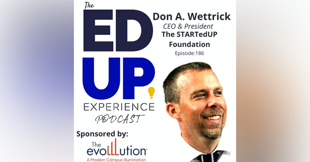 186: Solving Problems First - with Don A. Wettrick, CEO, President, STARTedUP Foundation