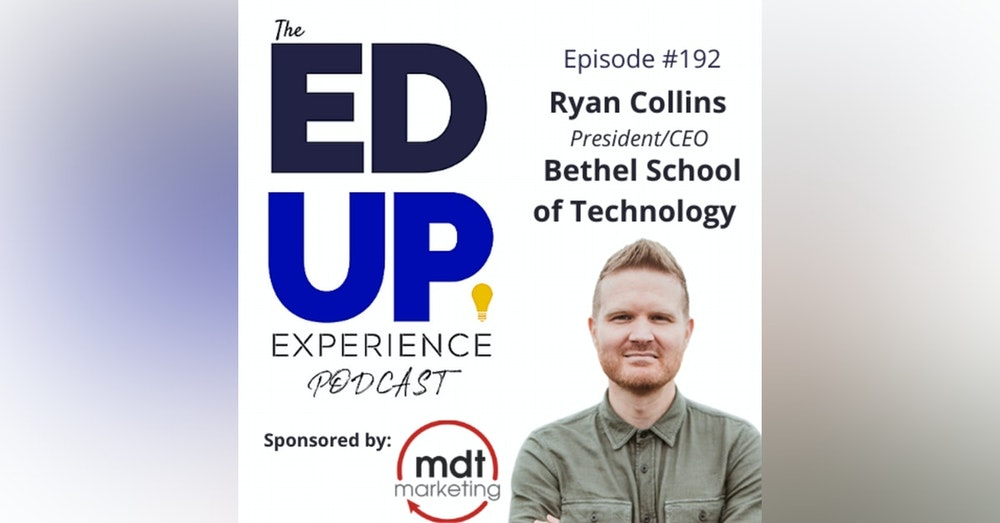 192: High Skill & High Character - with Ryan Collins, CEO, Bethel School of Technology