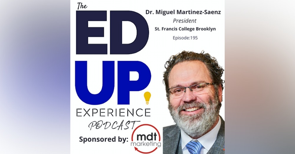 195: Fit Is Creating Conditions For Belonging - with Dr. Miguel Martinez-Saenz, President, St. Francis College Brooklyn