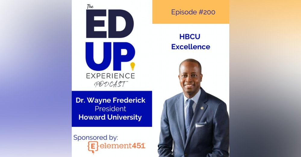 200: It's About HBCU Excellence - with Dr. Wayne Frederick, President, Howard University