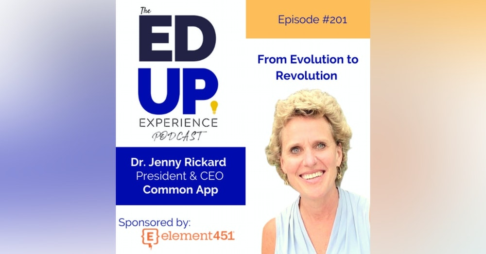 201: From Evolution to Revolution - with Dr. Jenny Rickard, President & CEO, Common App