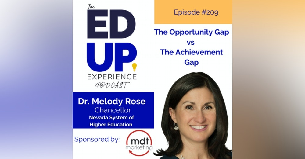 209: The Opportunity Gap vs The Achievement Gap - with Dr. Melody Rose, Chancellor, Nevada System of Higher Education