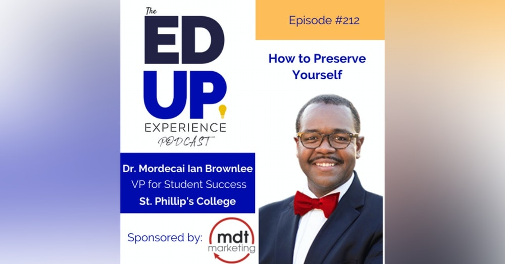 212: How to Preserve Yourself - with Dr. Mordecai Ian Brownlee, VP for Student Success, St. Phillip's College & Next President of Community College of Aurora