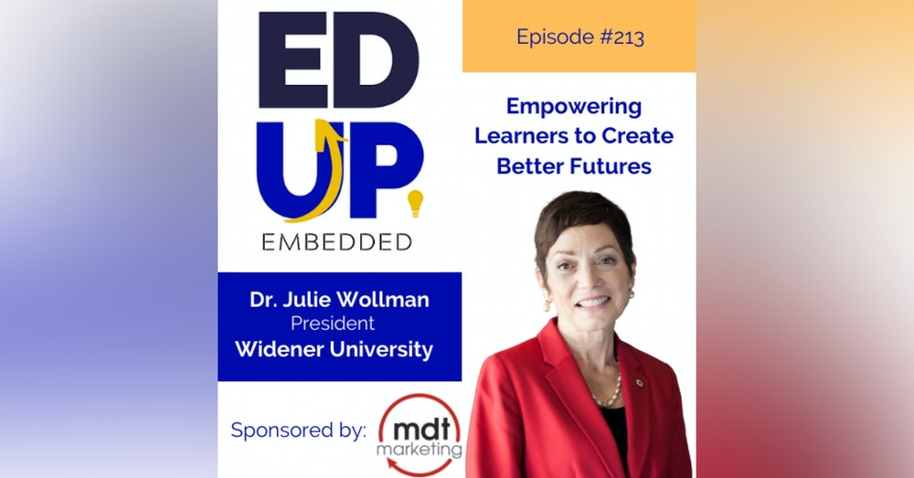 213: Empowering Learners to Create Better Futures - with Dr. Julie Wollman, President, Widener University