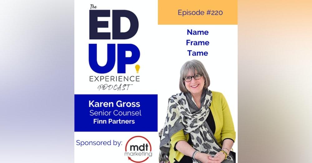 220: Name, Frame, and Tame - with Karen Gross, Senior Counsel, Finn Partners