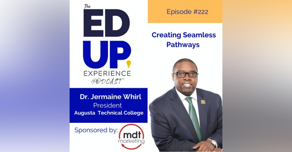 222: Creating Seamless Pathways - with Dr. Jermaine Whirl, President, Augusta Technical College